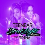 "New Music: Teenear ft. Trina ""Streetlights"" (Remix)"