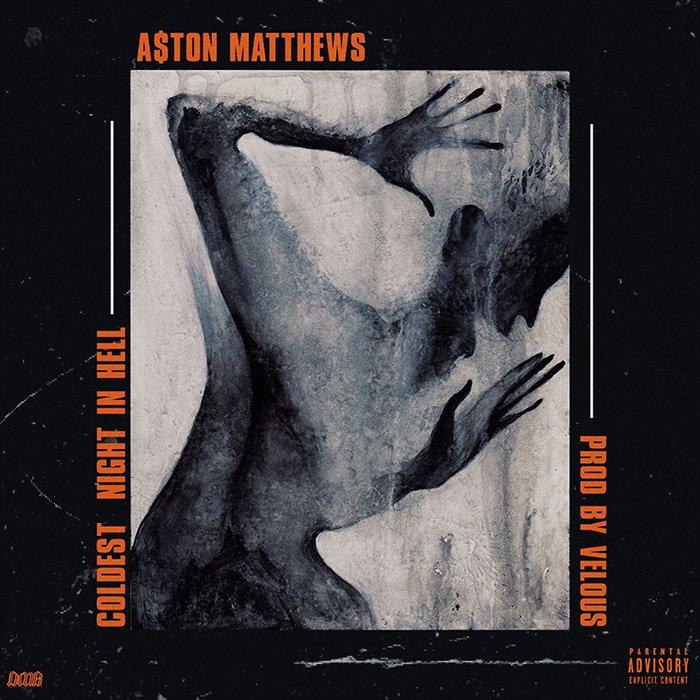 New Music: Aston Matthews – Coldest Night In Hell