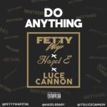 New Music: Luce Cannon – Do Anything (Ft. Fetty Wap & Hazel E)
