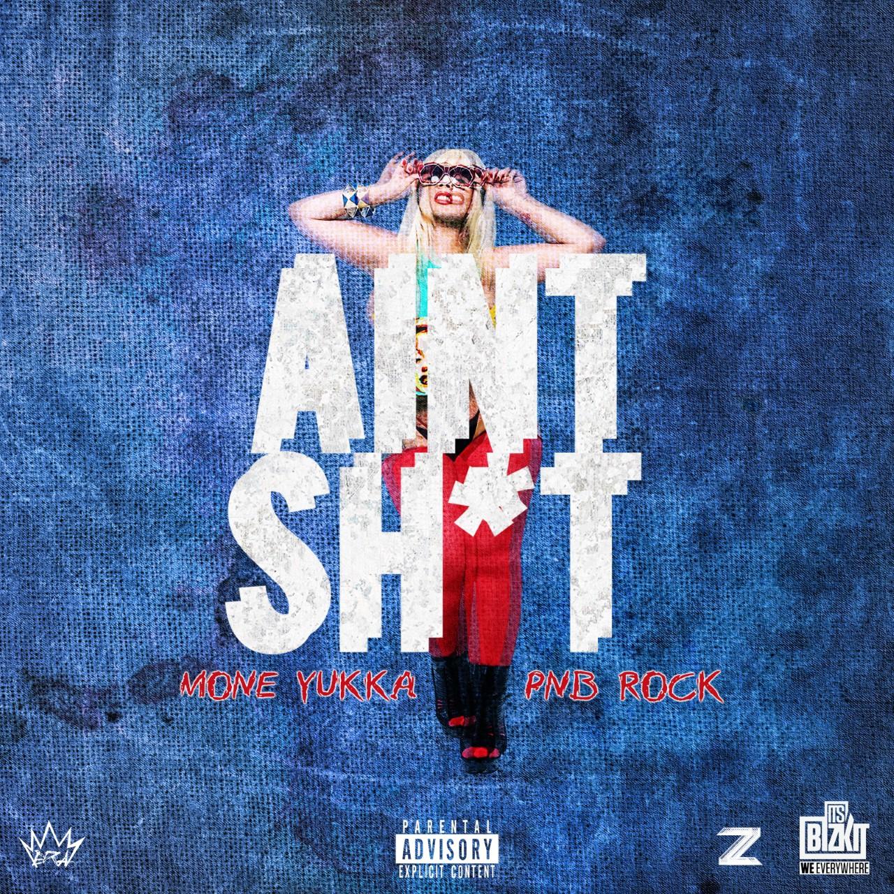 New Music: MonE Yukka ft PnB Rock – Ain't Shit