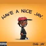 EP: O.H.G. Jay – Have A Nice Jay
