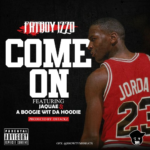 New Music: FatBoy Izzo Ft. Jaquae & A Boogie Wit Da Hoodie – Come On