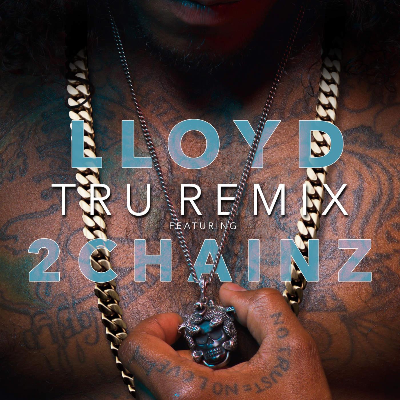 New Music: Lloyd x 2 Chainz – Tru (Remix)