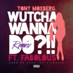 New Music: Tony Moxberg ft. Fabolous – Wutcha Wana Do?!! (Remix)