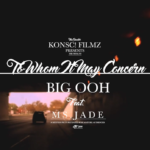Video: Big Ooh! ft. Ms. Jade – To Whom It May Concern