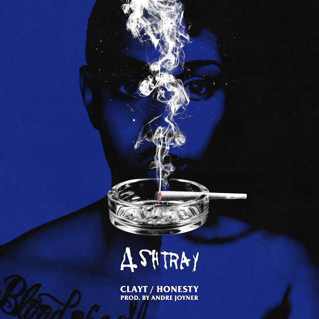 New Music: Clayt – Ashtray (Ft. Honesty)