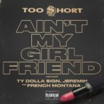 New Music: Too $hort – Ain't My Girlfriend (Ft. Ty Dolla $ign, Jeremih & French Montana)