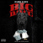 New Music: Fa$t Life – Big Dawg