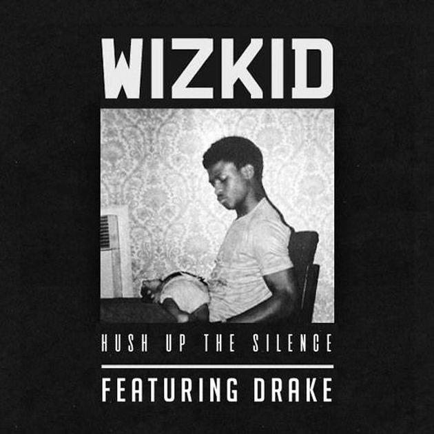 New Music: Wizkid – Hush Up The Silence (Ft. Drake)