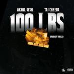 New Music: Akhil Sesh & Tai Cheeba – 100 LBS (Prod. Falco)