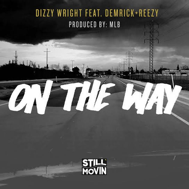 New Music: Dizzy Wright – On My Way (Ft. Demrick & Reezy)