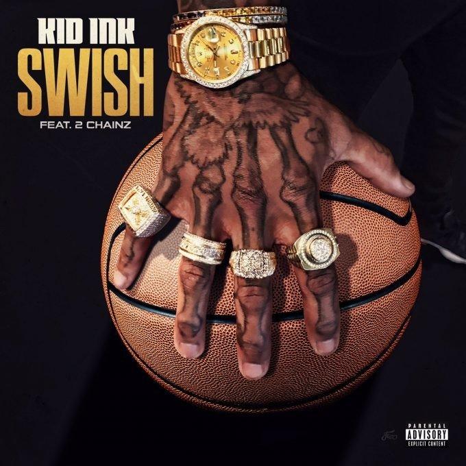 New Music: Kid Ink – Swish (Feat. 2 Chainz)