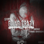 New Music: SYPH ft. Skeme & Yakki Divioshi – Going Crazy