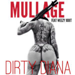 New Music: Mullage ft. Weezy100it – Dirty Diana