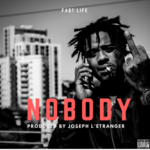 New Music: Fa$t Life – Nobody (Prod. by Joseph L'Etranger)