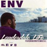 "New Music: ENV – ""Lauderdale Life"" (ft. White Mike O.Z.)"