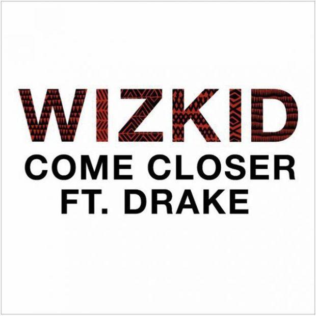 "New Music: Wizkid – ""Come Closer"" (Feat. Drake)"