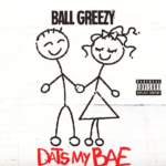 New Music: Ball Greezy – Dats My Bae