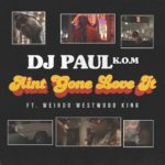 New Music: DJ Paul – Ain't Gone Love It