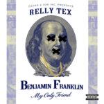 New Music: Relly Tex – Benjamin Franklin (My Only Friend)