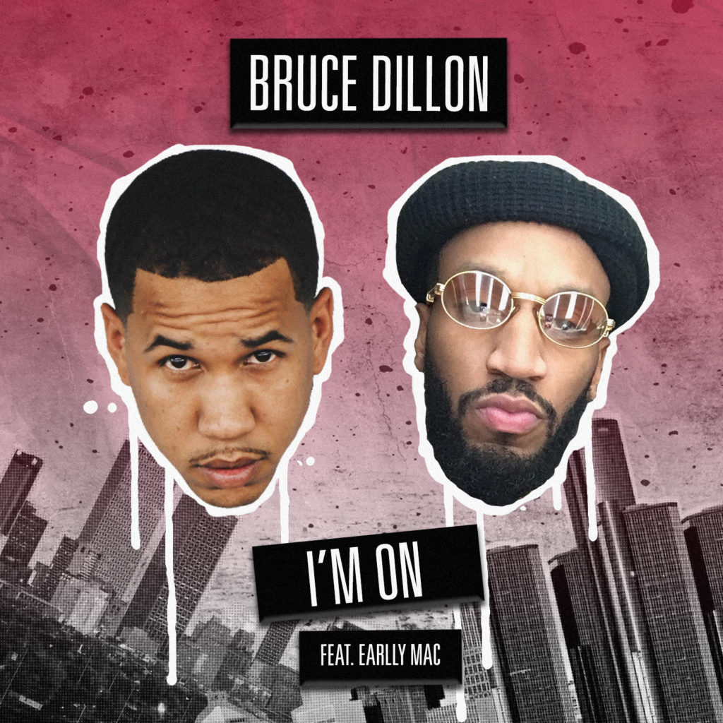 "New Music: Bruce Dillion – ""I'm On"" (Feat. Earlly Mac)"