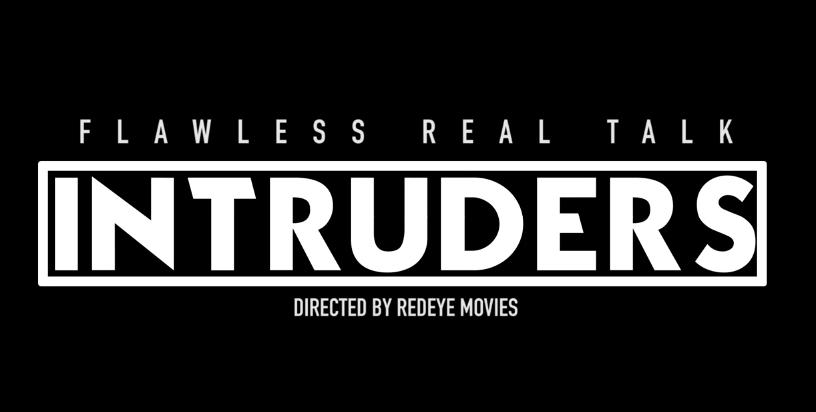 Video: Flawless Real Talk – Intruders