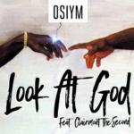 New Music: OSIYM – Look At God