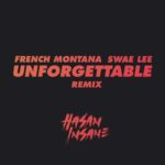 New Music: French Montana feat. Swae Lee – Unforgettable (Hasan Insane Remix)