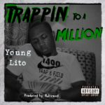 New Music: Young Lito – Trappin To A Million