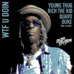 "New Music: Young Thug – ""WTF U Doing"" (Feat. Quavo, Rich The Kid & Duke)"
