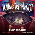 New Music: Flip Major ft. Sonny Digital – What's Up Now