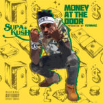 New Music: Supa Kush – Money At The Door