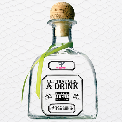 "New Music: D.E.O.N. Young – ""Get That Girl A Drink"" (Ft. Fred The Godson)"