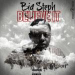 "New Music: Big Steph – ""Believe It"""