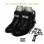 "New Music: D Valley & Cam The Mac – ""How I Play It"""