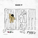 "New Music: Pyrex – ""Make It"""