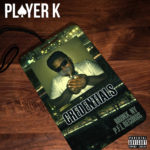 """New Music: Player K – """"Credentials"""" (Feat. Dukes)"""