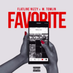 "New Music: Flatline Nizzy – ""Favorite"" (Feat. M.Tomlin)"