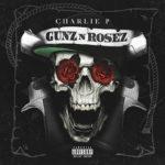 Mixtape: Charlie P – Gunz N Rosez