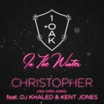 New Music: Christopher feat. DJ Khaled & Kent Jones – 1OAK In The Winter