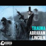 "New Music: Trauma – ""Abraham Lincoln"""