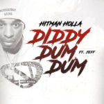 New Music: Hitman Holla Ft. Jeff – Diddy Dum Dum