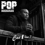 "New Mixtape: Pop Buchanan – ""Can I Live?"""