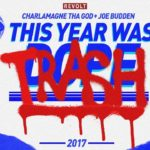 Video: Charlamagne Tha God & Joe Budden Present: This Year Was Dope/Trash 2017