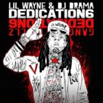 "New Mixtape: Lil Wayne – ""Dedication 6"""
