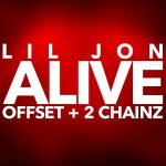 "New Music: Lil Jon – ""Alive"" (feat. 2 Chainz & Offset)"
