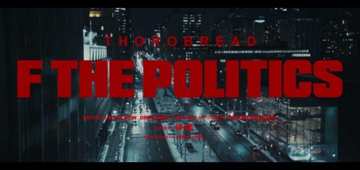 "New Video: Thorobread – ""F The Politics"""