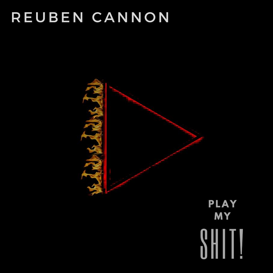 """New Music: Reuben Cannon – """"Play My Shit"""""""
