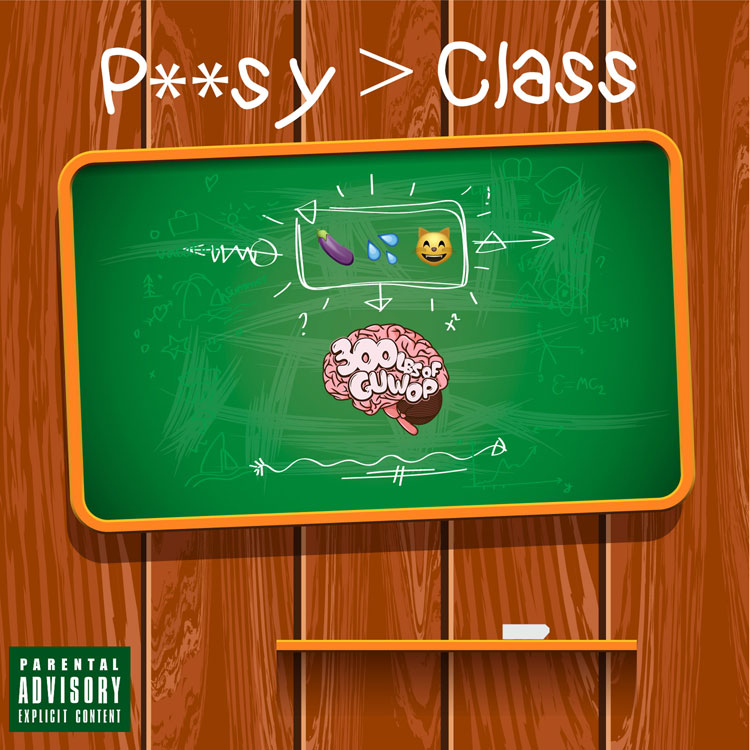 New Music: 300lbs of Guwop – P**sy Class