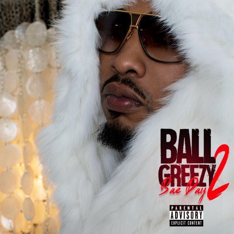 "New Album: Ball Greezy – ""Bae Day 2"""